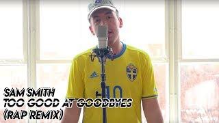 Too Good At Goodbyes - Sam Smith (ft. Austin Awake) (Rap Remix)