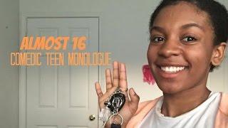 Almost 16   Comedic Teen Monologue
