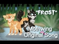 Frost Mothwing. (ORIGINAL WARRIOR CATS SONG)