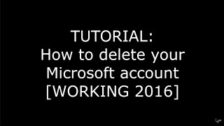 Tutorial - How To Delete a Microsoft Account [WORKING 2017]