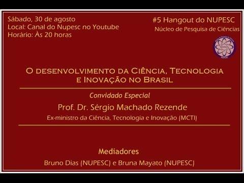 O Desenvolvimento da Ciência, Tecnologia e Inovação no Brasil #5 Hangout do NUPESC