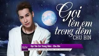 Karaoke -Gọi Tên Em Trong Đêm  -singer Chu Bin 2018