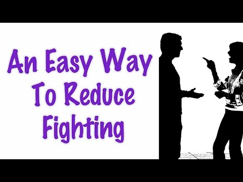One Easy Way to Reduce Arguments and Fighting: Marriage, Dating, Relationships