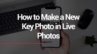 How to Make a New Key Photo in Live Photos