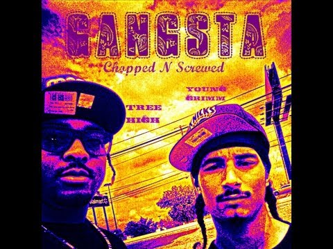 GANGSTA CHOPPED N SCREWED BY TREE HIGH EASTSIDE AND YOUNG GRIMM