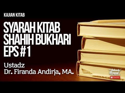 Kajian Kitab : Syarah Kitab Shahih Bukhari Eps#1 - Ustadz Dr. Firanda Andirja, MA.