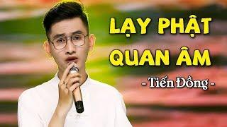 Lạy Phật Quan Âm - Tiến Đồng | Nhạc Phật Mừng Vu Lan 2019 NGHE ĐỂ BÁO HIẾU CHA MẸ MV HD