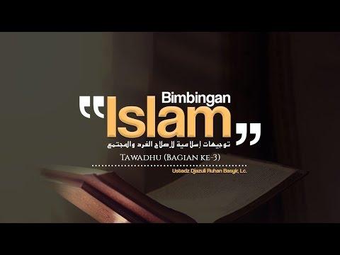 Bimbingan Islam: Tawadhu (Bagian ke-3) - (Ustadz Djazuli, Lc.)