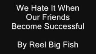 Watch Reel Big Fish We Hate It When Our Friends Become Successful video