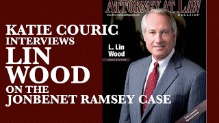 Katie Couric interviews Lin Wood regarding JonBenet Ramsey