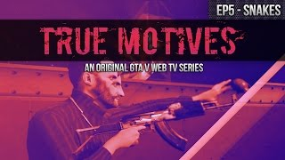 True Motives Episode 5: Snakes (GTA 5 Online TV Series Season 1)