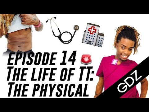The Life Of TT: Episode 14 - The Physical