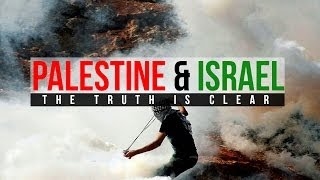 Palestine & Israel – The Clear Truth