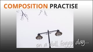 Photography Composition Tips - Practise in the fog