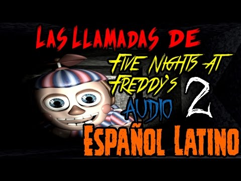 Las Llamadas De Five Nights At Freddy's 2 Audio En Español Latino | fnaf 2