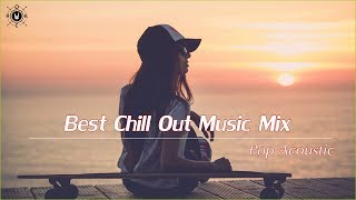 Best Chill Out Music Mix 2019 | Pop Acoustic Covers Of Popular Songs
