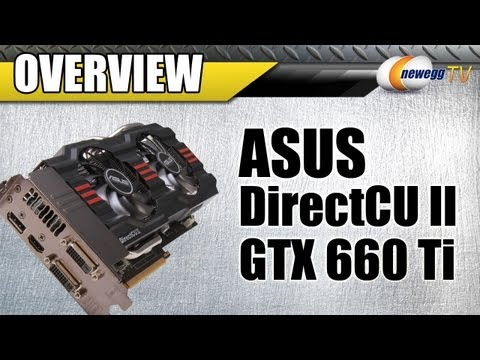 Newegg TV: ASUS GeForce GTX 660 Ti DirectCUII 2GB 192-bit GDDR5 Video Card Overview