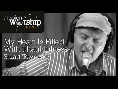 Townend Stuart - My Heart Is Filled With Thankfulness