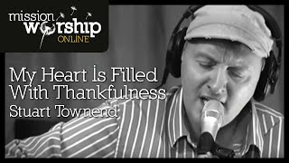 Watch Stuart Townend My Heart Is Filled With Thankfulness video