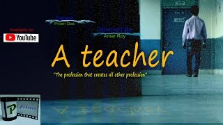 """A teacher - (""""The profession that creates all other profession"""") - Short film"""