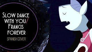 【 Lena 】Slow Dance With You/Francis Forever ❀ Adventure Time【Spanish Cover 】