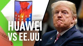 Qué pasa con Huawei, Android y el veto de Estados Unidos y cómo afecta a los usuarios