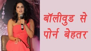 Sunny Leone says,  Porn industry better than Bollywood; here's why   FilmiBeat