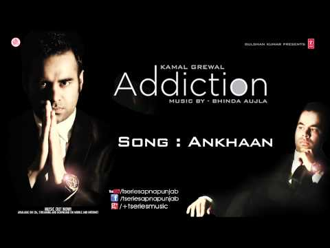 Watch KAMAL GREWAL Song ANKHAAN | ADDICTION