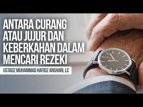 Antara Curang atau Jujur dan Keberkahan dalam Mencari Rezeki - Ustadz Muhammad Hafidz Anshari, Lc