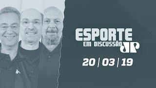 Esporte em Discussão - 20/03/19