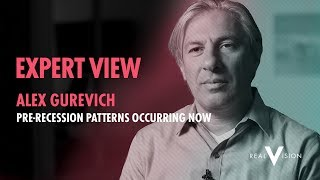 Pre-Recession Patterns Occurring Now | Alex Gurevich | Expert View | Real Vision