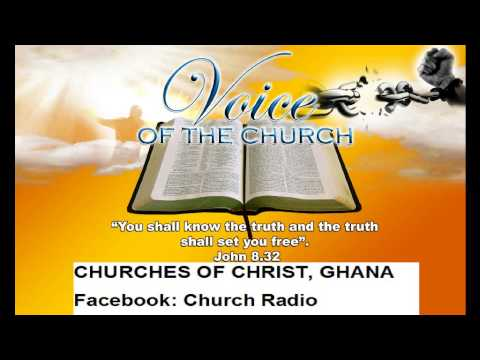 The Church part 19,Preacher Anthony Oteng Adu, Church of Christ,Ghana  25 07 2015