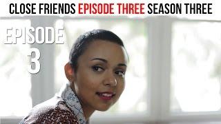 Close Friends Episode 3 | Season 3 - Picking Up the Pieces #CloseFriendsWS