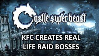 Castle Super Beast Clips: KFC Creates Real Life Raid Bosses