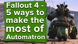 5 ways to make the most out of Fallout 4's Automatron DLC
