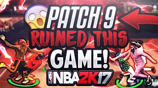 PATCH 9 RUINED THIS GAME  WORST PATCH EVER NBA 2K17 PARK