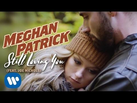 Meghan Patrick - Still Loving You (feat. Joe Nichols) - Official Music Video