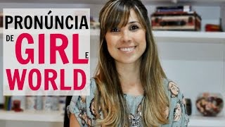 "Pronúncia de ""girl"" e ""world"" 