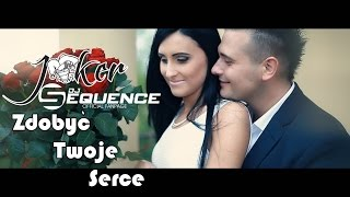 Joker & Sequence -  Zdobyć Twoje Serce (Official Video)
