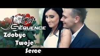Joker & Sequence - Zdobyć Twoje Serce