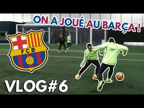 VLOG#6 - On a joué au FC Barcelone !