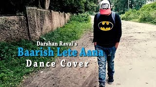 Baarish Lete Aana - Dance Cover (HD) | Darshan Raval | Indie Music Label | Subhankar Dutta