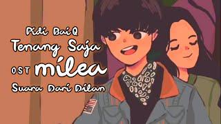 Download lagu Tenang Saja OST Milea : Suara Dari Dilan - (versi dinyanyikan Ayah Pidi Baiq)