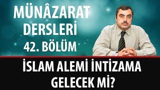 Mustafa KARAMAN - Münâzarat Dersleri - İslam Alemi İntizama Gelecek mi?