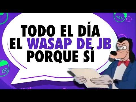 ¡El Wasap de JB todo el día!