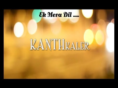 Kanth Kaler | Ek Mera Dil | Lyrics | Full HD Brand New Song 2013