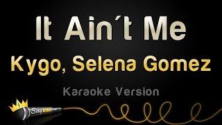 download lagu Kygo, Selena Gomez - It Ain't Me Karaoke Version gratis
