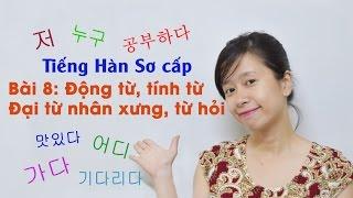 Tiếng Hàn sơ cấp Eki Bài 8: Động từ, tính từ, đại từ nhân xưng, từ hỏi