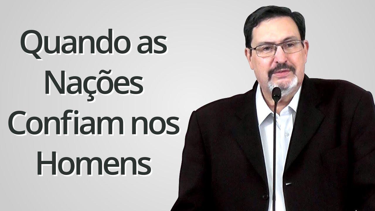 """""""Quando as Nações Confiam nos Homens"""" - Solano Portela"""