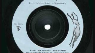 Watch Wedding Present the Moment Before Everythings Spoiled Again video